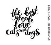 love cats and dogs. lettering.... | Shutterstock .eps vector #493497595