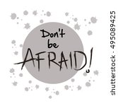 don't be afraid.  quote. this... | Shutterstock .eps vector #495089425