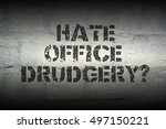 Small photo of hate office drudgery question stencil print on the grunge white brick wall; specially designed font is used