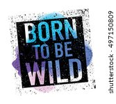 born to be wild   t shirt...   Shutterstock .eps vector #497150809