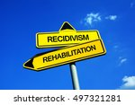 Small photo of Recidivism or Rehabilitation - Traffic sign with two options - repeated criminality and sentencing of convicted criminal vs correction and reformation of former delinquent