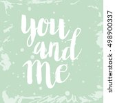 hand drawn phrase you and me.... | Shutterstock .eps vector #498900337