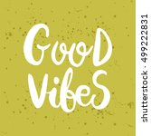 hand drawn phrase good vibes.... | Shutterstock .eps vector #499222831