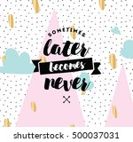 sometimes later becomes never.... | Shutterstock .eps vector #500037031