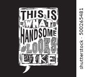slogan   this is what handsome... | Shutterstock .eps vector #500265481