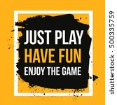 just play  have fun  enjoy the... | Shutterstock .eps vector #500335759