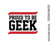 proud to be geek black red text ...   Shutterstock .eps vector #500604835