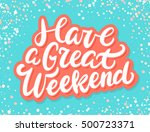 have a great weekend. lettering. | Shutterstock .eps vector #500723371