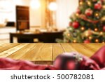 xmas time and christmas table... | Shutterstock . vector #500782081