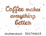 coffee makes everything better. ... | Shutterstock . vector #501744619