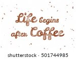 life begins after coffee.... | Shutterstock . vector #501744985