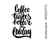 coffee tastes better on friday  ...   Shutterstock .eps vector #503215771