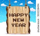 wood sign happy new year. pixel ... | Shutterstock .eps vector #503228494