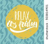 relax  it's friday   hand drawn ... | Shutterstock .eps vector #503814901