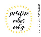 positive vibes only. brush hand ... | Shutterstock .eps vector #503944489