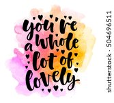 you're whole lot of lovely... | Shutterstock .eps vector #504696511