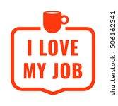 i love my job. flat vector... | Shutterstock .eps vector #506162341