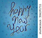 happy new year. hand lettering... | Shutterstock . vector #506191711