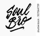 soul bro. ink hand lettering.... | Shutterstock .eps vector #507064759