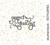 handdrawn lettering season's... | Shutterstock .eps vector #507418981