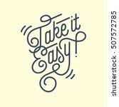 take it easy vintage custom... | Shutterstock .eps vector #507572785