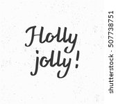 holly jolly  hand drawn brush... | Shutterstock .eps vector #507738751