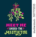 meet me under the mistletoe.... | Shutterstock .eps vector #507775555