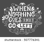 when nothing goes right  go... | Shutterstock .eps vector #507776341