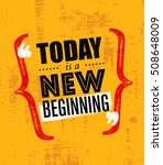 today is a new beginning.... | Shutterstock .eps vector #508648009
