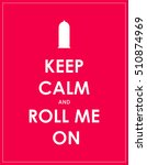 keep calm and roll me on ...   Shutterstock .eps vector #510874969