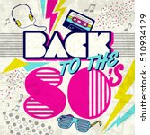 back to the 80's. retro... | Shutterstock .eps vector #510934129