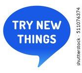 try new things  blue speech... | Shutterstock .eps vector #511076374