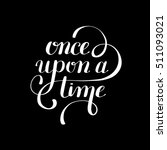 once upon a time hand lettering ... | Shutterstock .eps vector #511093021