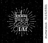 today is a good day.... | Shutterstock .eps vector #511525501