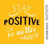 stay positive no matter what.... | Shutterstock .eps vector #511771771