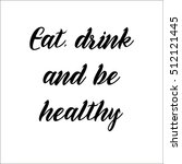 inspirational quote eat drink... | Shutterstock .eps vector #512121445