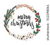 merry christmas hand lettering... | Shutterstock .eps vector #512298061