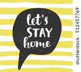 let's stay home. speech bubble... | Shutterstock .eps vector #512457769