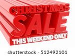 christmas sale this weekend... | Shutterstock . vector #512492101