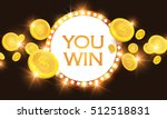 you win  shining retro banner... | Shutterstock .eps vector #512518831