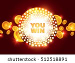 you win  shining retro banner... | Shutterstock .eps vector #512518891