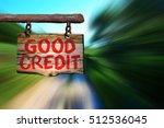 good credit motivational phrase ... | Shutterstock . vector #512536045