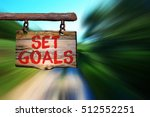 set goals motivational phrase... | Shutterstock . vector #512552251
