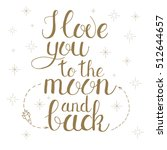 i love you to the moon and back.... | Shutterstock .eps vector #512644657