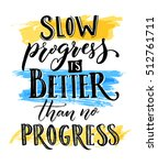 slow progress is better than no ... | Shutterstock .eps vector #512761711