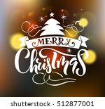 merry christmas   happy new... | Shutterstock .eps vector #512877001