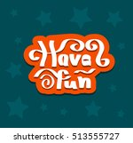 have fun quote hand drawn... | Shutterstock .eps vector #513555727