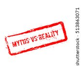 myths vs reality red rubber... | Shutterstock .eps vector #513863071