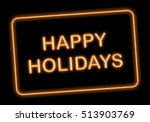 happy holidays neon style on... | Shutterstock . vector #513903769