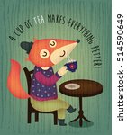 Stock vector illustration of a cute fox sitting on a cafe chair and drinking a cup of tea or coffee 514590649